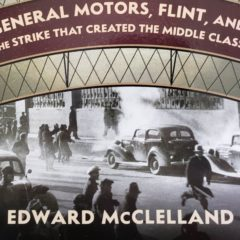 Book Review:  Edward McClelland's Midnight in Vehicle City, General Motors, Flint, and the Strike that Created the Middle Class